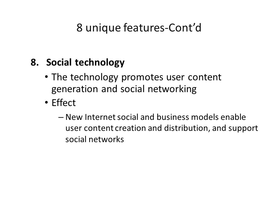 8.Social technology The technology promotes user content generation and social networking Effect – New Internet social and business models enable user