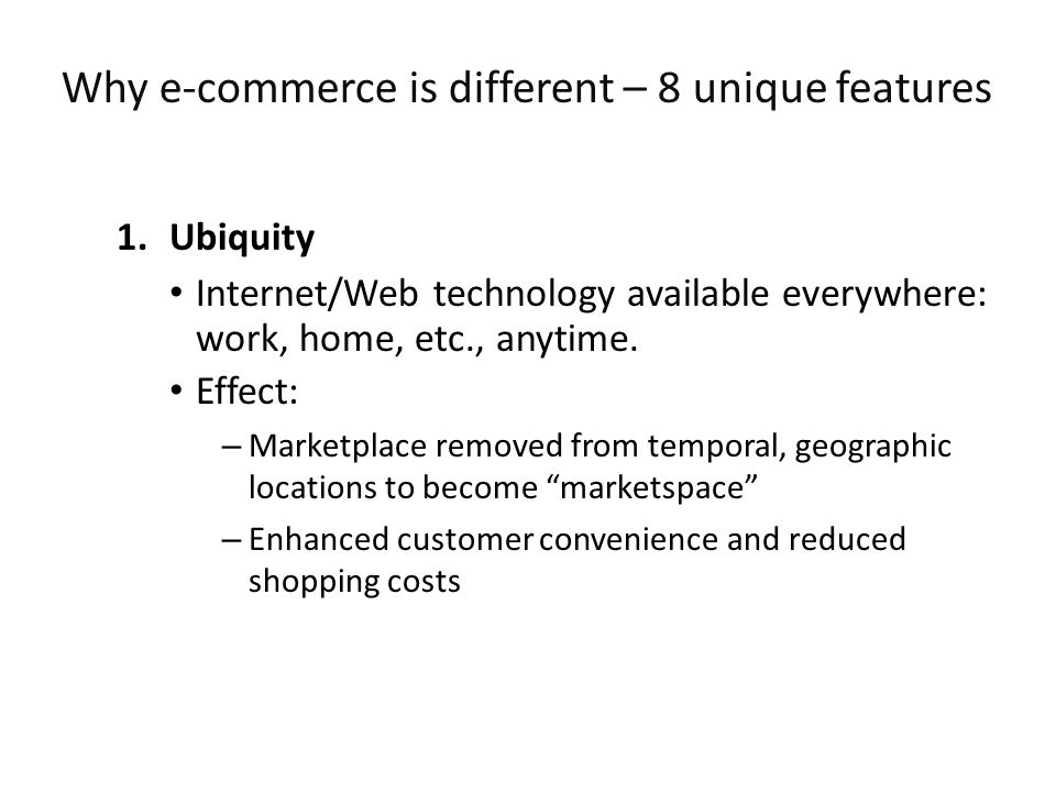 1.Ubiquity Internet/Web technology available everywhere: work, home, etc., anytime.