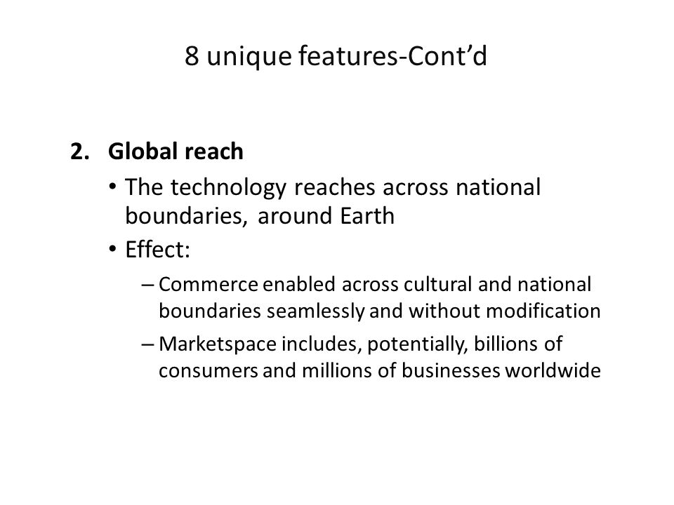 2.Global reach The technology reaches across national boundaries, around Earth Effect: – Commerce enabled across cultural and national boundaries seam