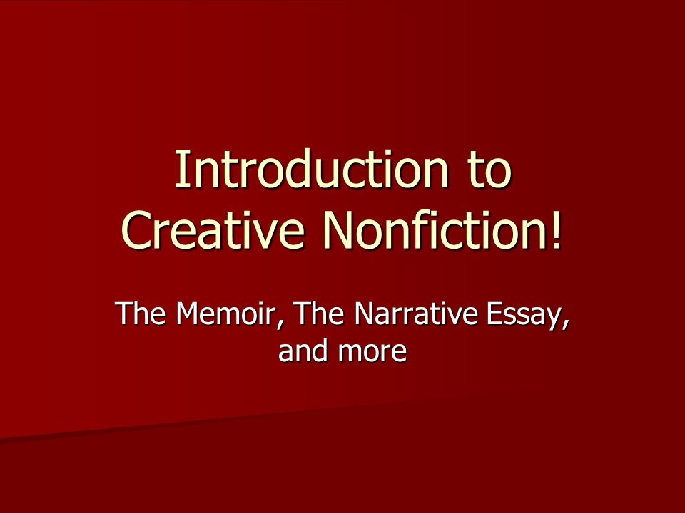 introduction to creative nonfiction the memoir the narrative 1 introduction to creative nonfiction the memoir the narrative essay and more