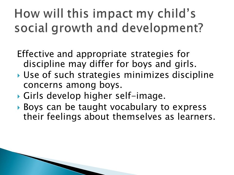 Effective and appropriate strategies for discipline may differ for boys and girls.
