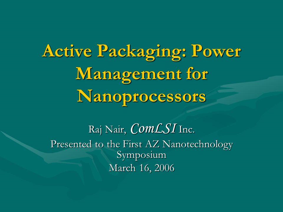 active packaging: power management for nanoprocessors raj nair, Modern powerpoint