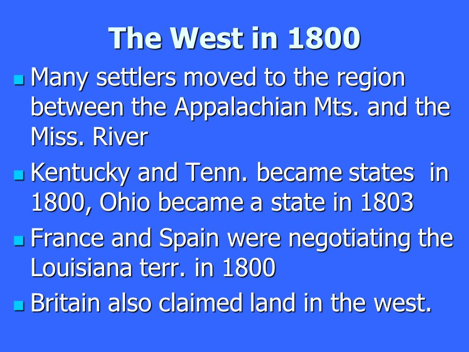 The West in 1800 Many settlers moved to the region between the Appalachian Mts.