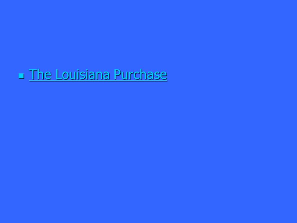 The Louisiana Purchase The Louisiana Purchase The Louisiana Purchase The Louisiana Purchase
