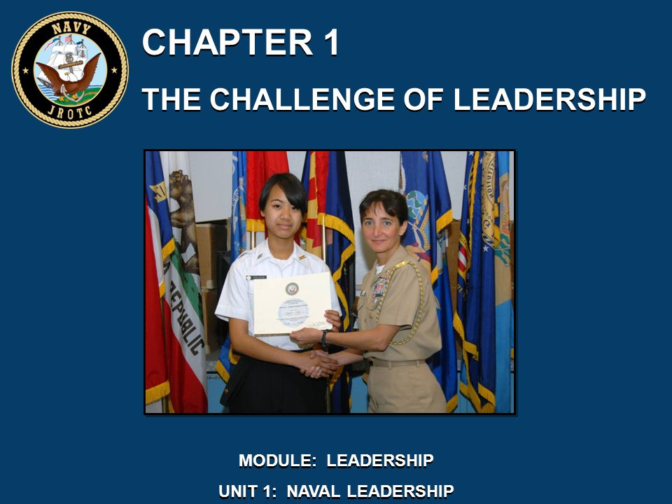 CHAPTER 1 THE CHALLENGE OF LEADERSHIP CHAPTER 1 THE CHALLENGE OF LEADERSHIP MODULE: LEADERSHIP UNIT 1: NAVAL LEADERSHIP MODULE: LEADERSHIP UNIT 1: NAVAL LEADERSHIP