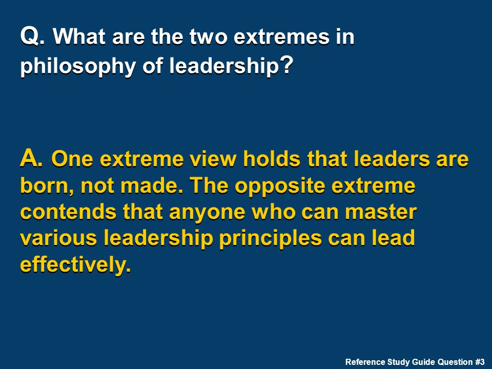 Q. What are the two extremes in philosophy of leadership .
