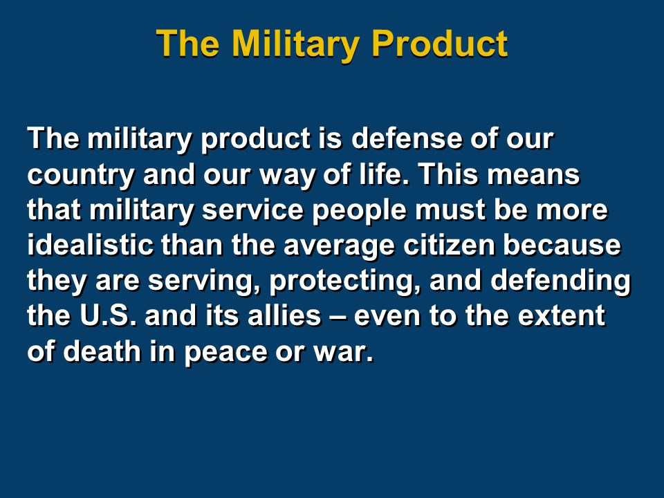 The Military Product The military product is defense of our country and our way of life.