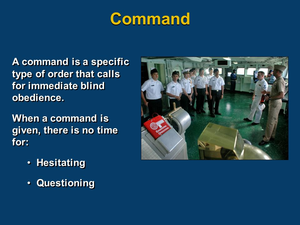 A command is a specific type of order that calls for immediate blind obedience.