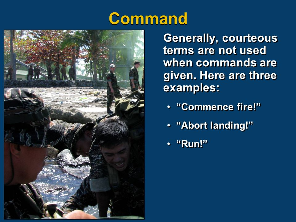 Generally, courteous terms are not used when commands are given.