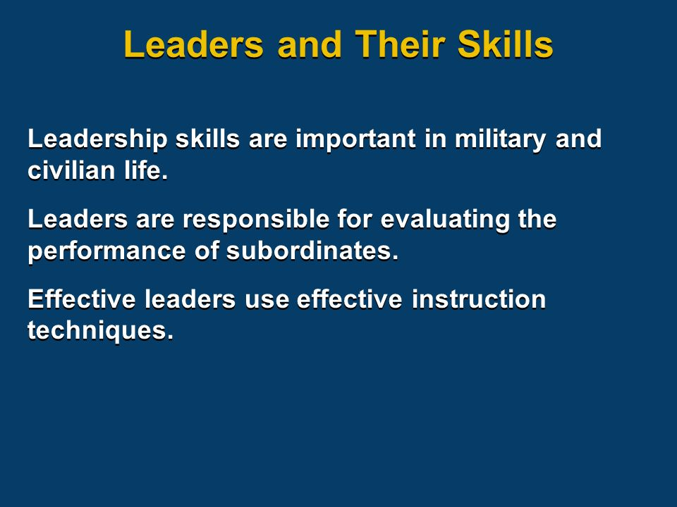 Leaders and Their Skills Leadership skills are important in military and civilian life.