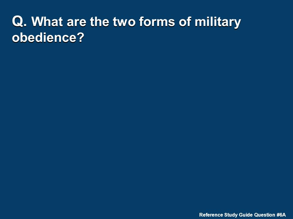 Q. What are the two forms of military obedience Reference Study Guide Question #6A