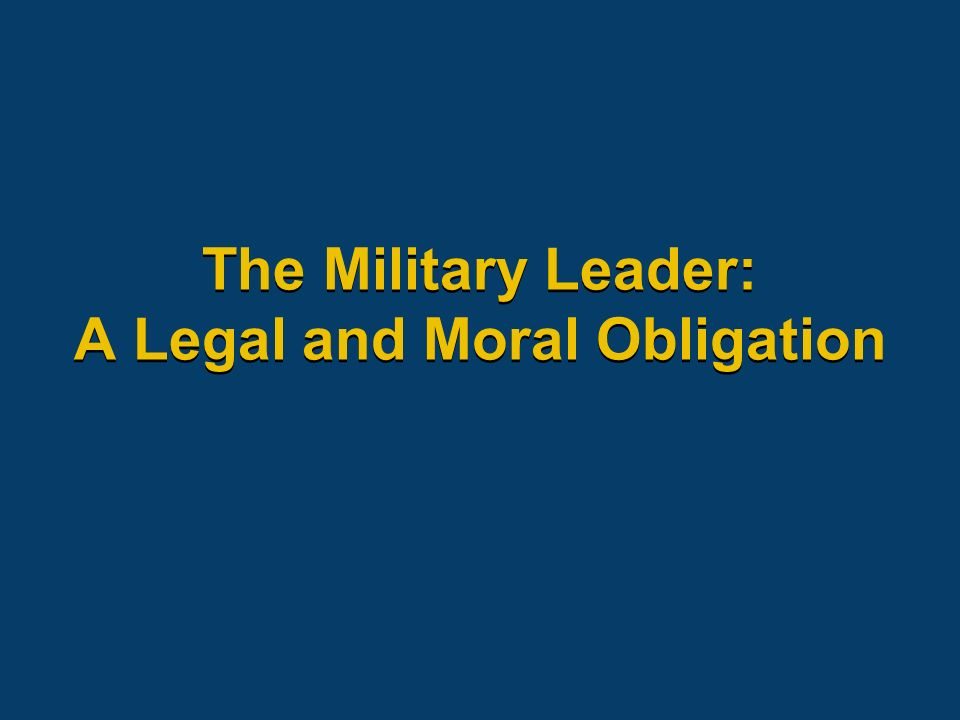 The Military Leader: A Legal and Moral Obligation