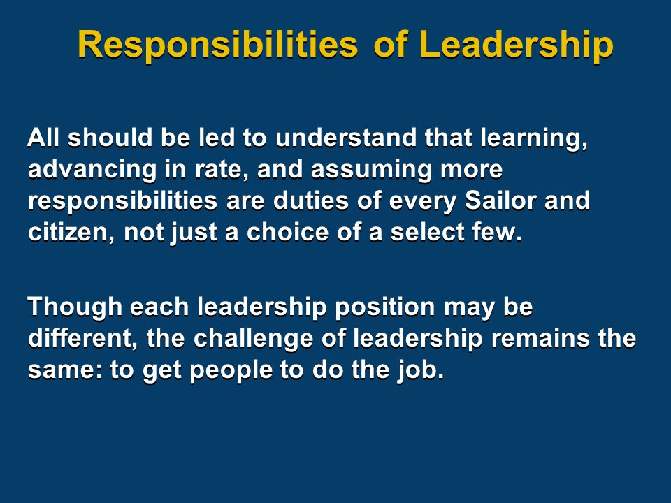 Responsibilities of Leadership All should be led to understand that learning, advancing in rate, and assuming more responsibilities are duties of ever