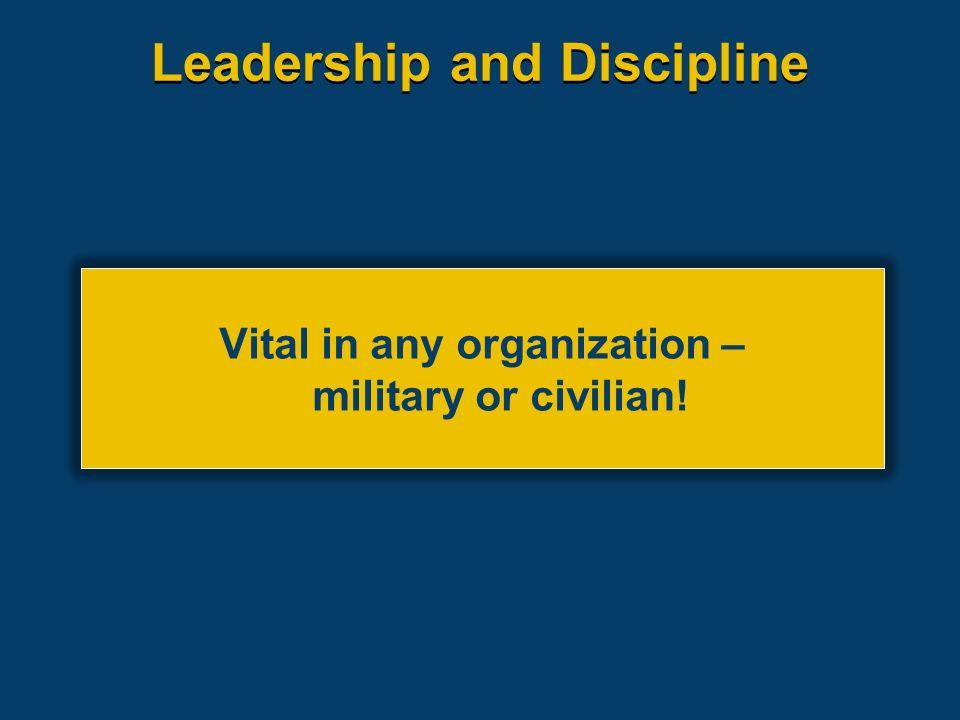 Leadership and Discipline Vital in any organization – military or civilian!