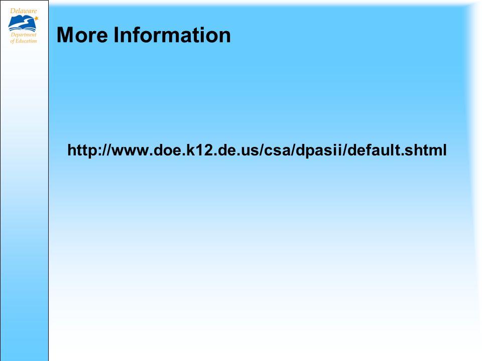 More Information http://www.doe.k12.de.us/csa/dpasii/default.shtml