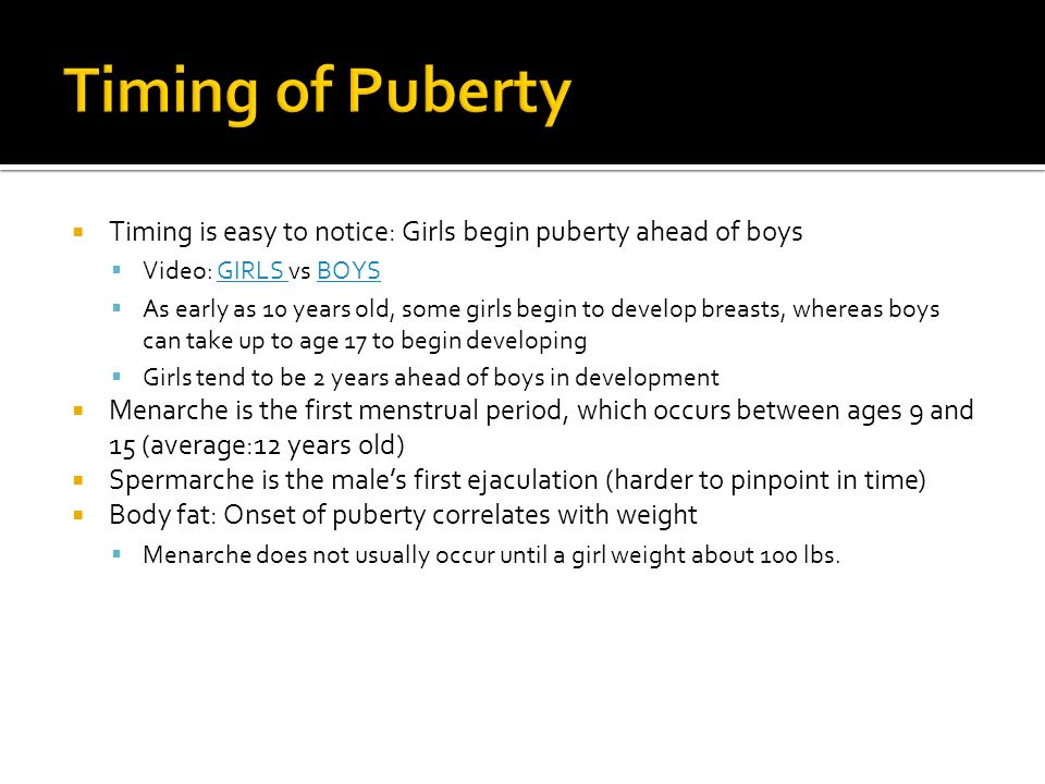  Timing is easy to notice: Girls begin puberty ahead of boys  Video: GIRLS vs BOYSGIRLS BOYS  As early as 10 years old, some girls begin to develop