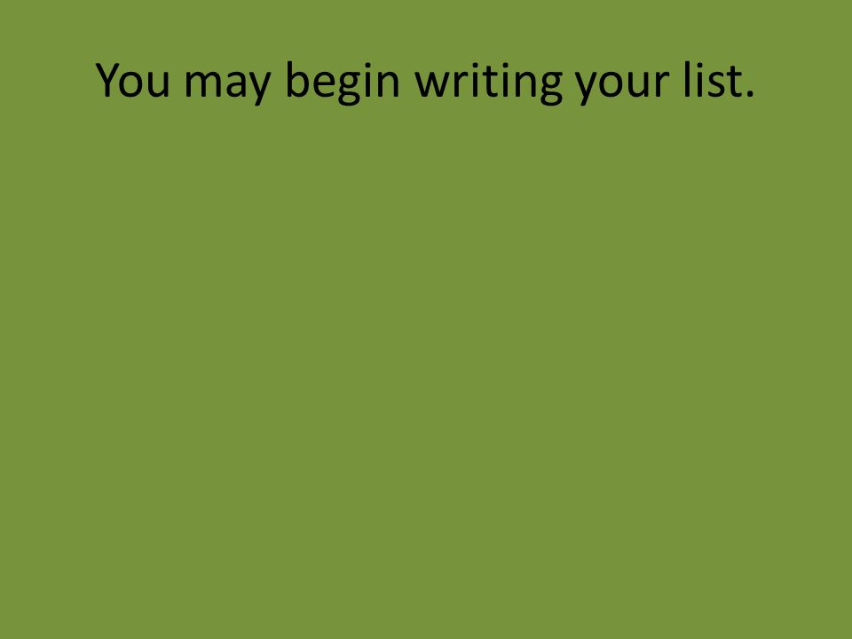 You may begin writing your list.