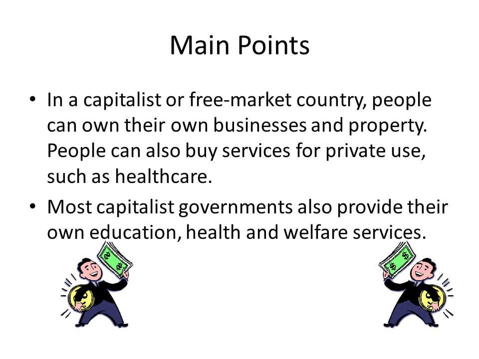 Main Points In a capitalist or free-market country, people can own their own businesses and property.