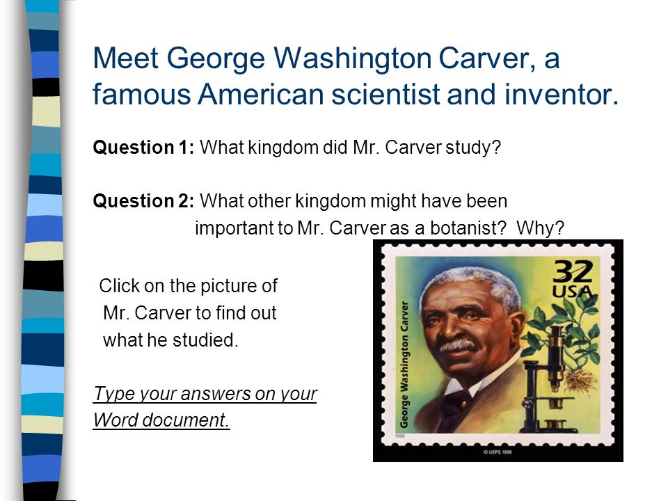 Meet George Washington Carver, a famous American scientist and inventor.