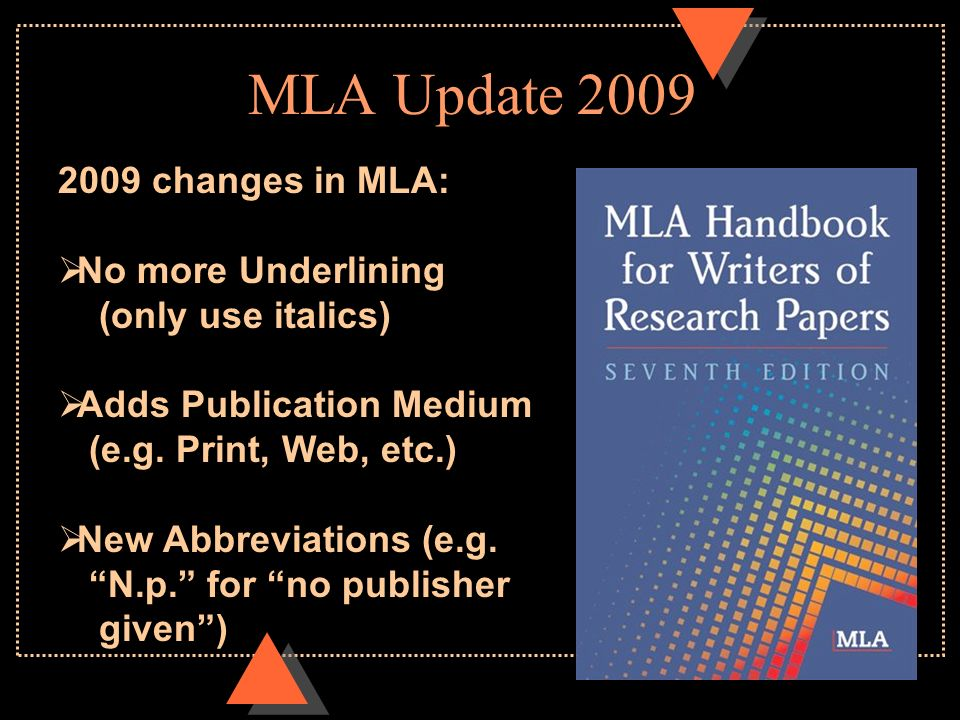 MLA Update changes in MLA:  No more Underlining (only use italics)  Adds Publication Medium (e.g.