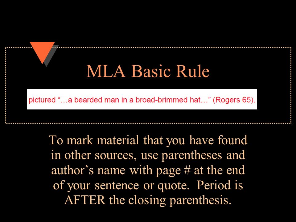 MLA Basic Rule To mark material that you have found in other sources, use parentheses and author's name with page # at the end of your sentence or quote.