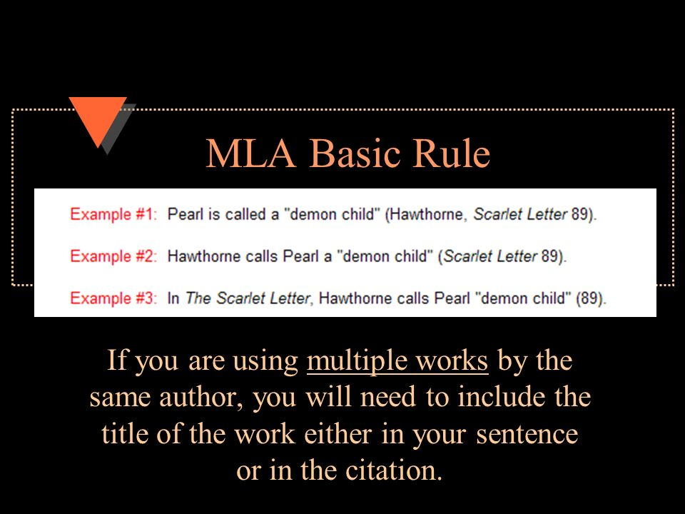 MLA Basic Rule If you are using multiple works by the same author, you will need to include the title of the work either in your sentence or in the citation.