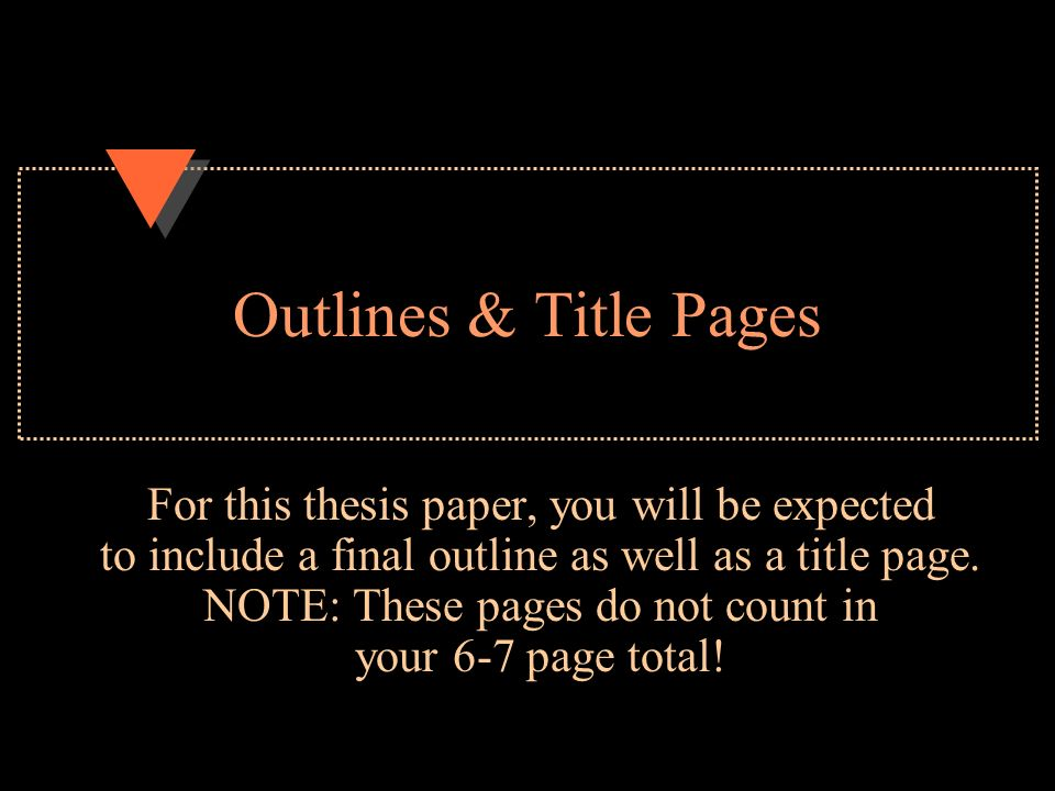 Outlines & Title Pages For this thesis paper, you will be expected to include a final outline as well as a title page.