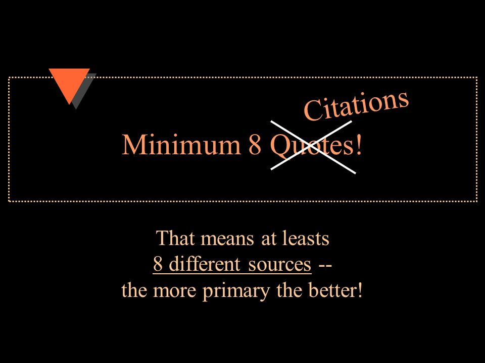 Minimum 8 Quotes. That means at leasts 8 different sources -- the more primary the better.