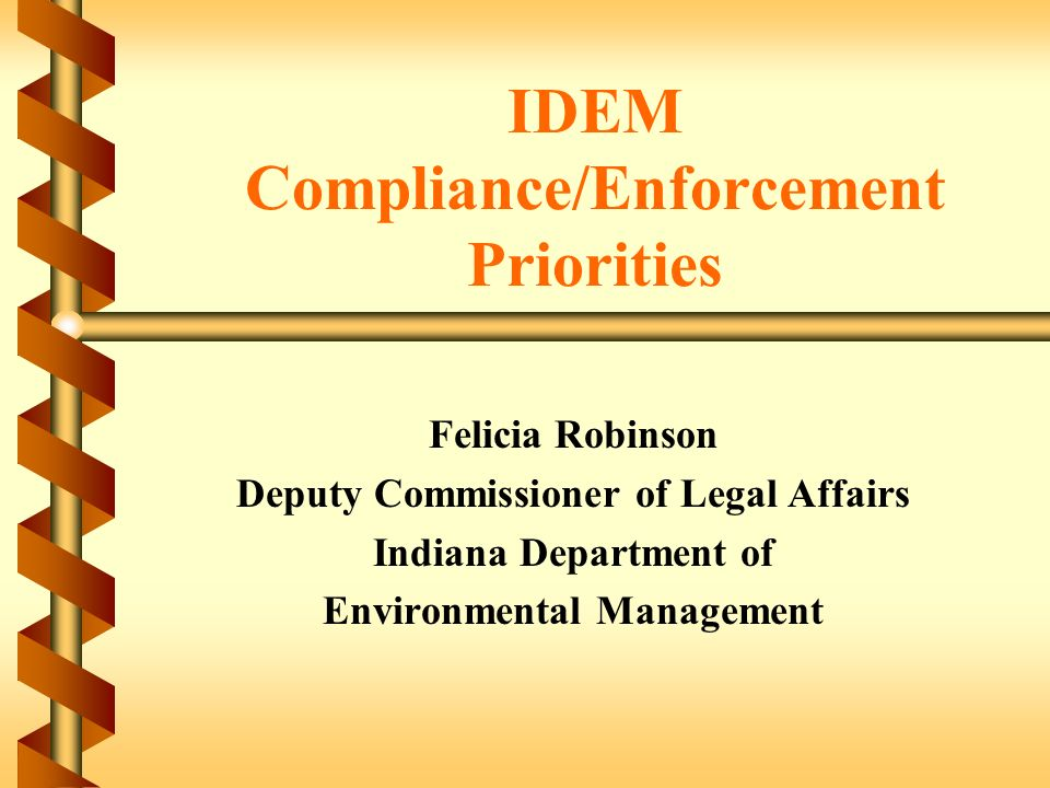 Idem complianceenforcement priorities felicia robinson deputy 1 idem complianceenforcement priorities felicia robinson deputy commissioner of legal affairs indiana department of environmental management sciox Gallery