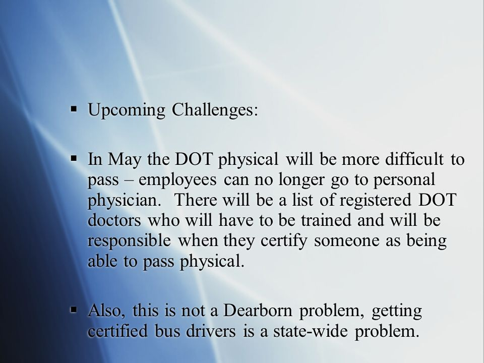  Upcoming Challenges:  In May the DOT physical will be more difficult to pass – employees can no longer go to personal physician.