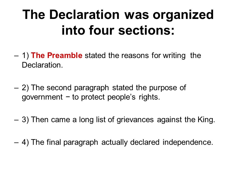 The Declaration was organized into four sections: –1) The Preamble stated the reasons for writing the Declaration.