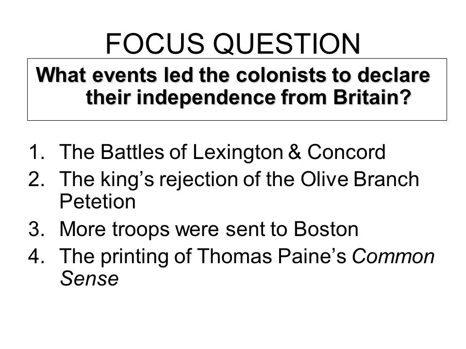 FOCUS QUESTION What events led the colonists to declare their independence from Britain.