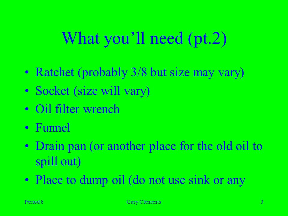 Period 8Gary Clements1 How to do an oil change Gary Clements ...
