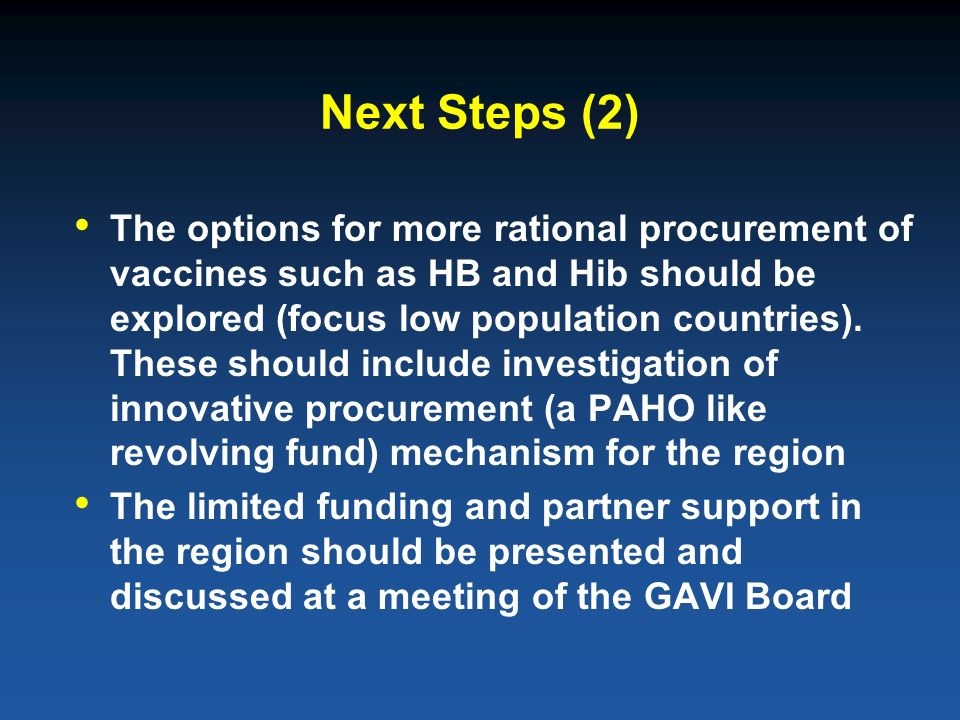 Next Steps (2) The options for more rational procurement of vaccines such as HB and Hib should be explored (focus low population countries).