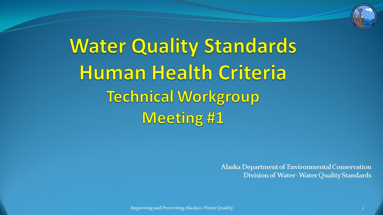 Alaska Department of Environmental Conservation Division of Water- Water Quality Standards Improving and Protecting Alaska s Water Quality1