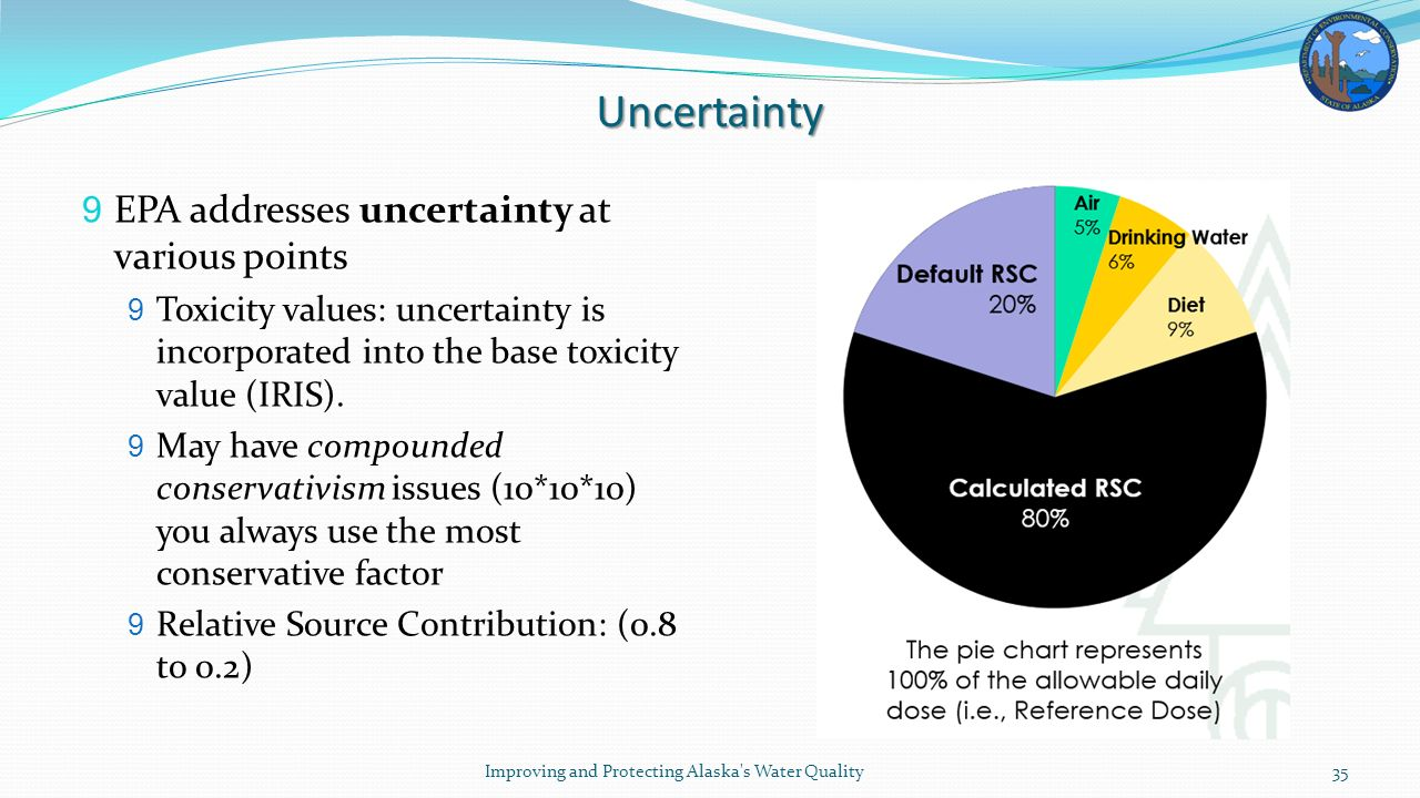 Uncertainty 9 EPA addresses uncertainty at various points 9 Toxicity values: uncertainty is incorporated into the base toxicity value (IRIS).