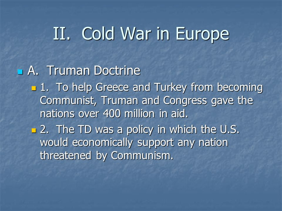 II. Cold War in Europe A. Truman Doctrine A. Truman Doctrine 1.