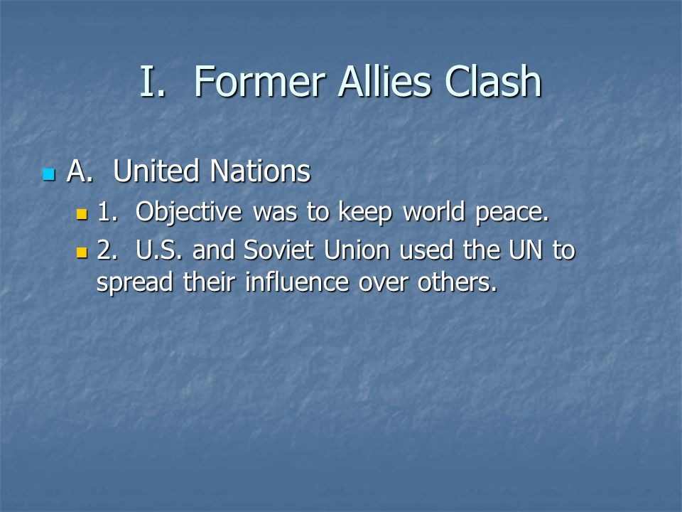 I. Former Allies Clash A. United Nations A. United Nations 1.