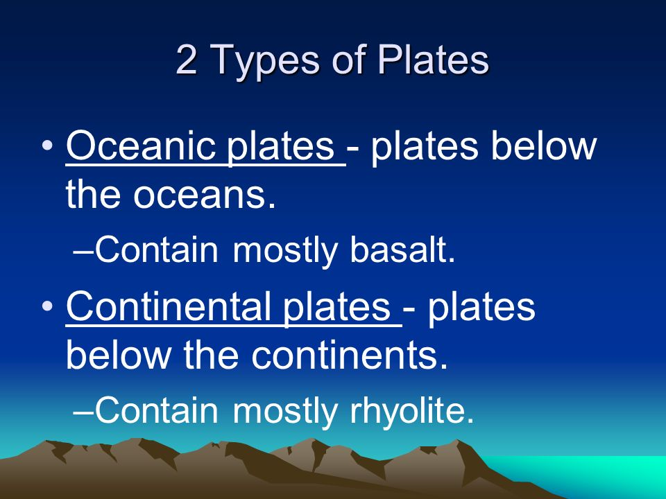 2 Types of Plates Oceanic plates - plates below the oceans.