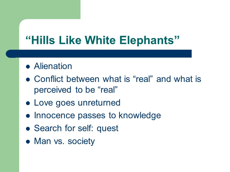 "choosing themes and organizing ideas fiction essay ppt  6 ""hills like white elephants"""