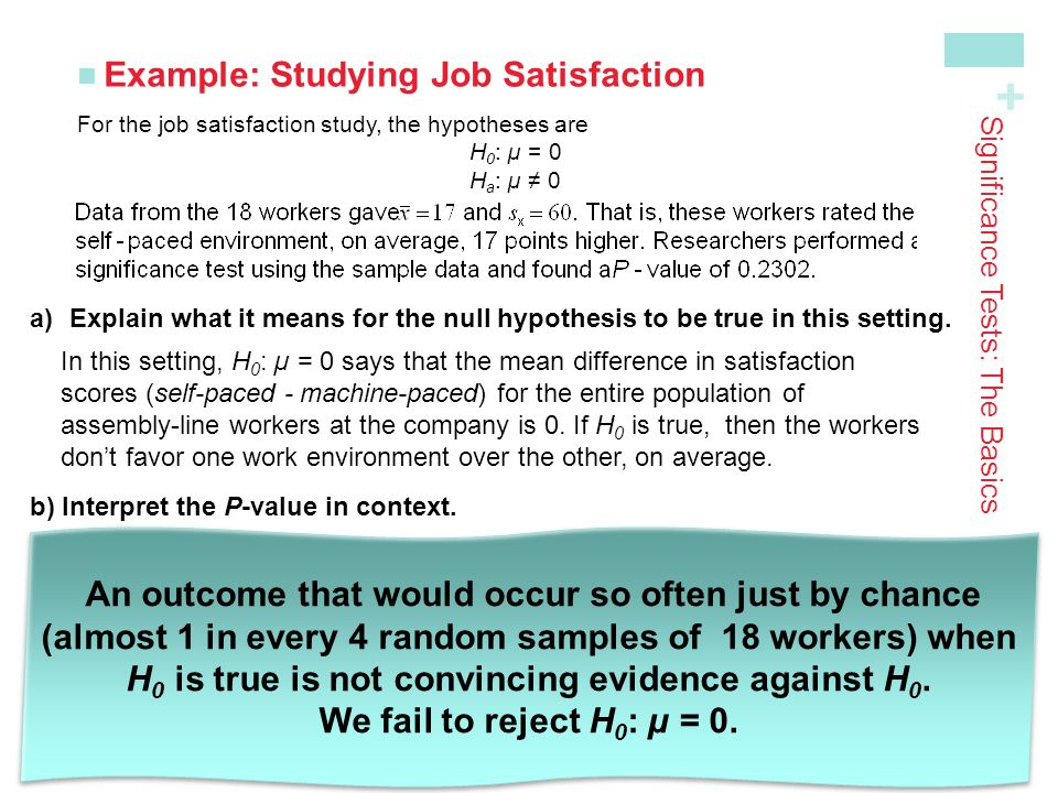 + Example: Studying Job Satisfaction Significance Tests: The Basics a)Explain what it means for the null hypothesis to be true in this setting.