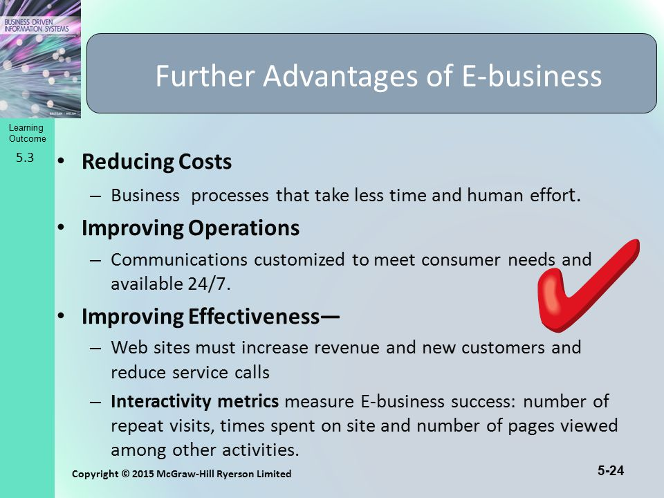 5-24 Copyright © 2015 McGraw-Hill Ryerson Limited Learning Outcome Reducing Costs – Business processes that take less time and human effor t. Improvin