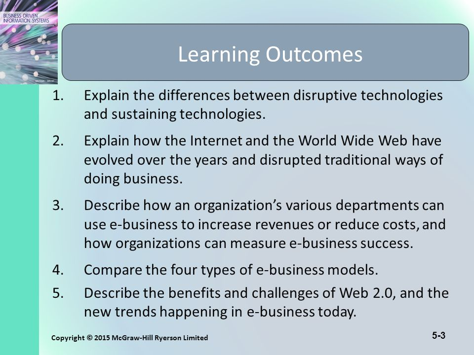 5-3 Copyright © 2015 McGraw-Hill Ryerson Limited Learning Outcomes 1.Explain the differences between disruptive technologies and sustaining technologi