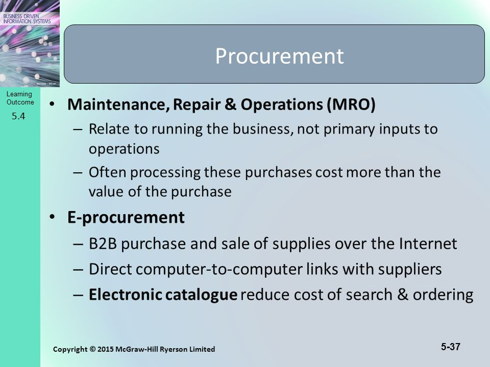 5-37 Copyright © 2015 McGraw-Hill Ryerson Limited Learning Outcome Maintenance, Repair & Operations (MRO) – Relate to running the business, not primar