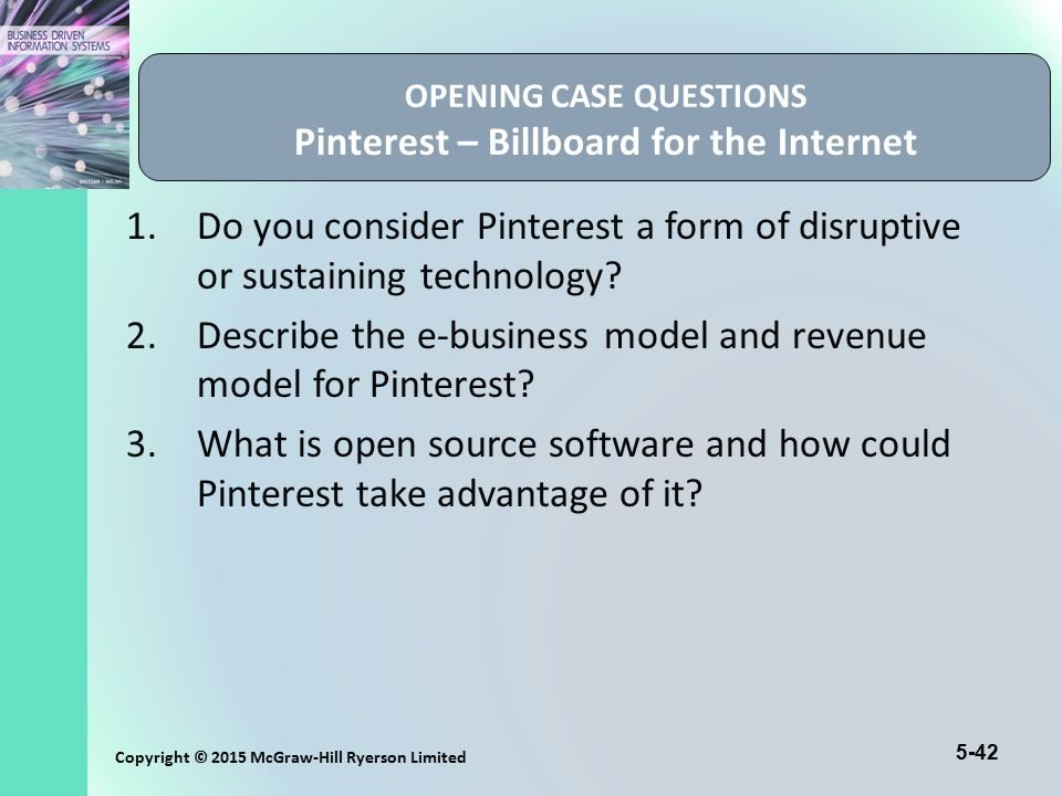 5-42 Copyright © 2015 McGraw-Hill Ryerson Limited OPENING CASE QUESTIONS Pinterest – Billboard for the Internet 1.Do you consider Pinterest a form of