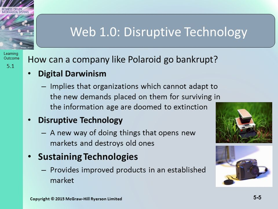 5-5 Copyright © 2015 McGraw-Hill Ryerson Limited Learning Outcome How can a company like Polaroid go bankrupt? Digital Darwinism – Implies that organi