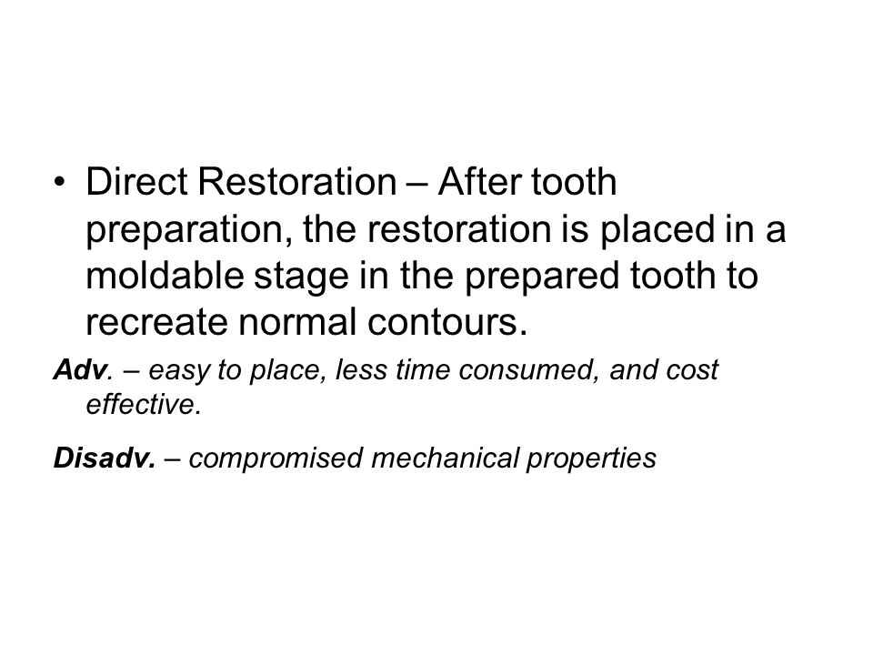 Direct Restoration – After tooth preparation, the restoration is placed in a moldable stage in the prepared tooth to recreate normal contours.