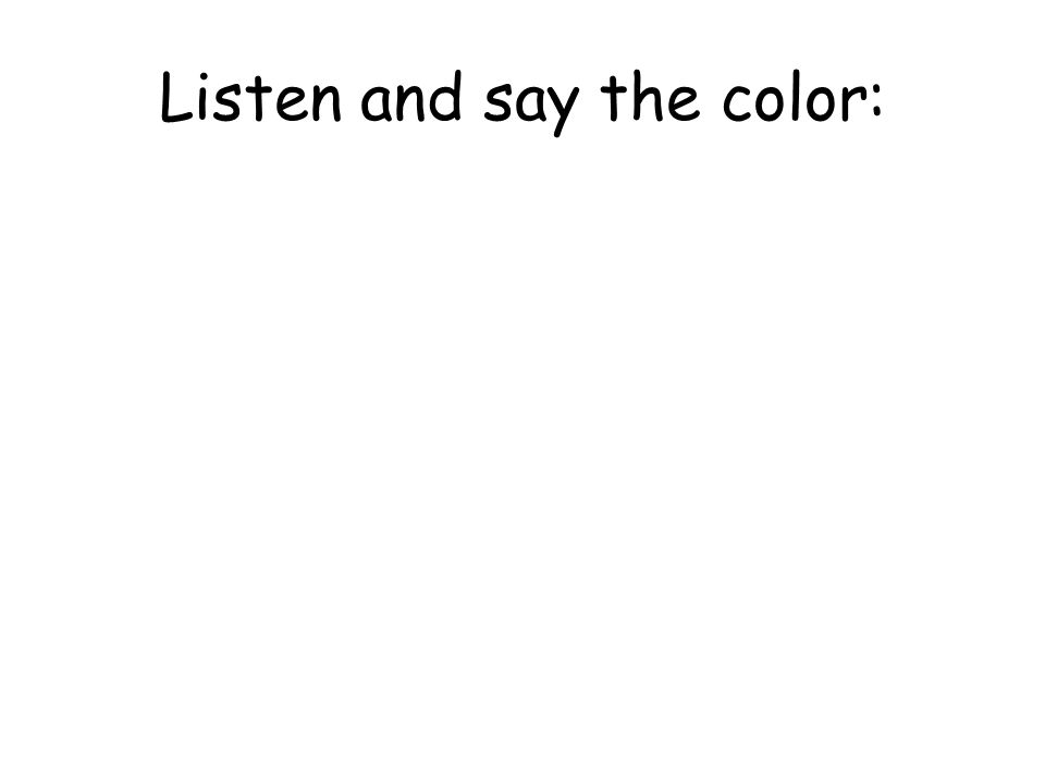 Listen and say the color: