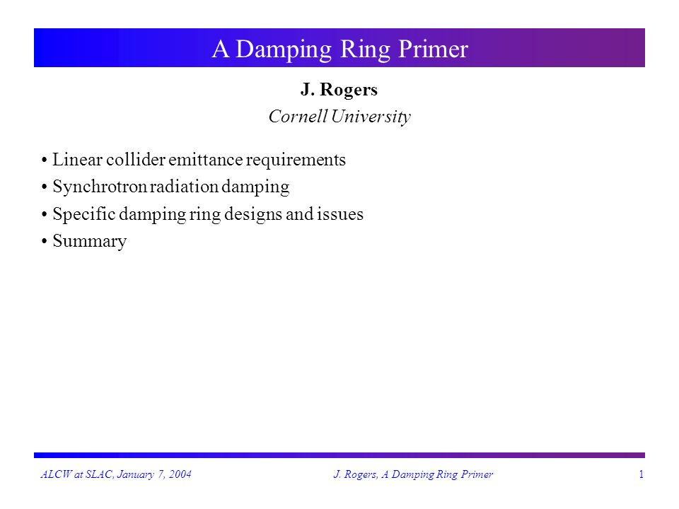 ALCW at SLAC, January 7, 2004J. Rogers, A Damping Ring Primer1 A Damping Ring Primer J.