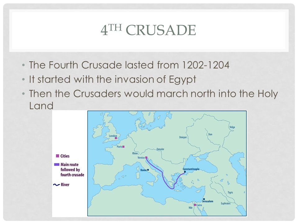 4 TH CRUSADE The Fourth Crusade lasted from 1202-1204 It started with the invasion of Egypt Then the Crusaders would march north into the Holy Land